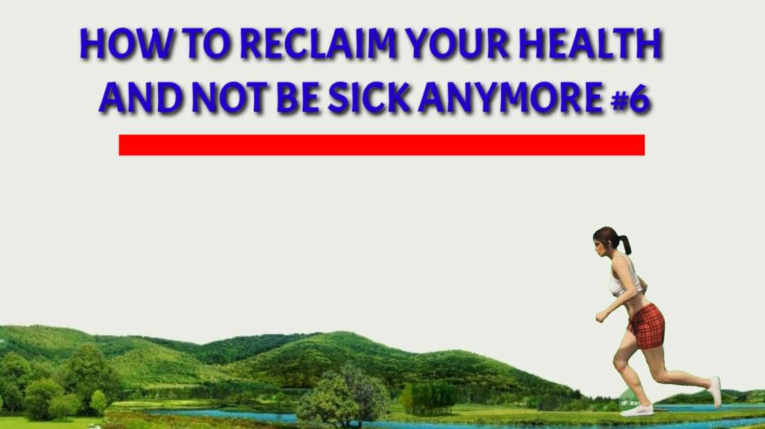 How to reclaim your HEALTH and not be SICK anymore #6