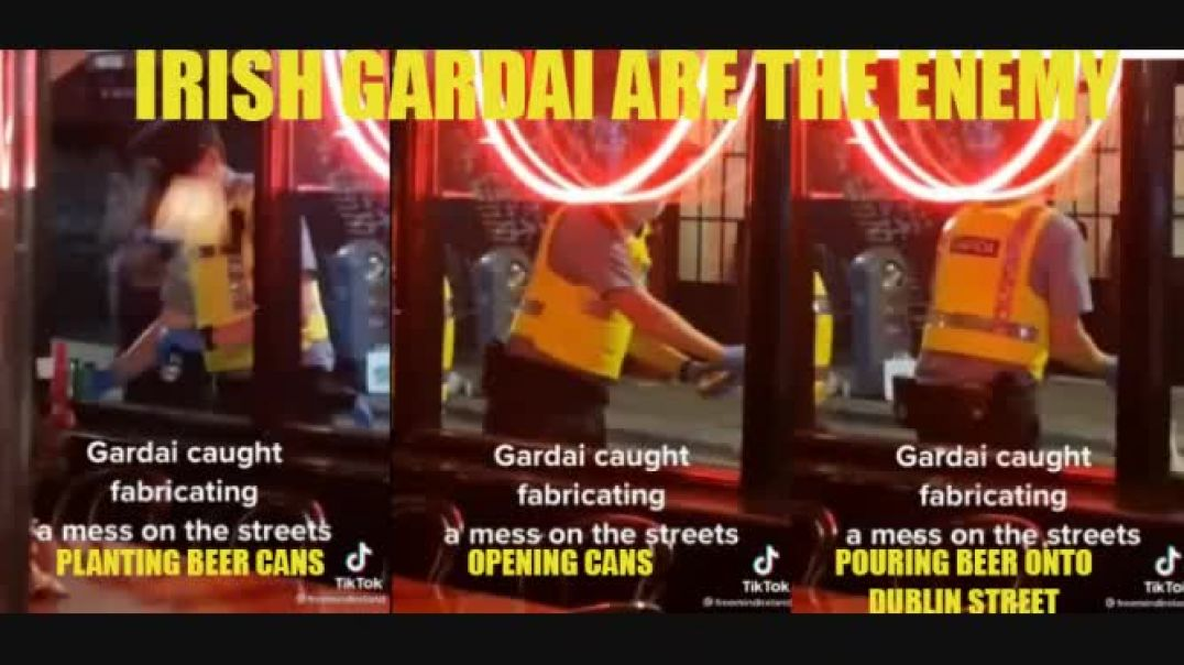 IRISH GARDAI ARE NOW THE ENEMY OF IRELAND CAUGHT PLANTING BEER CANS TO PIN IT ON IRISH PEOPLE
