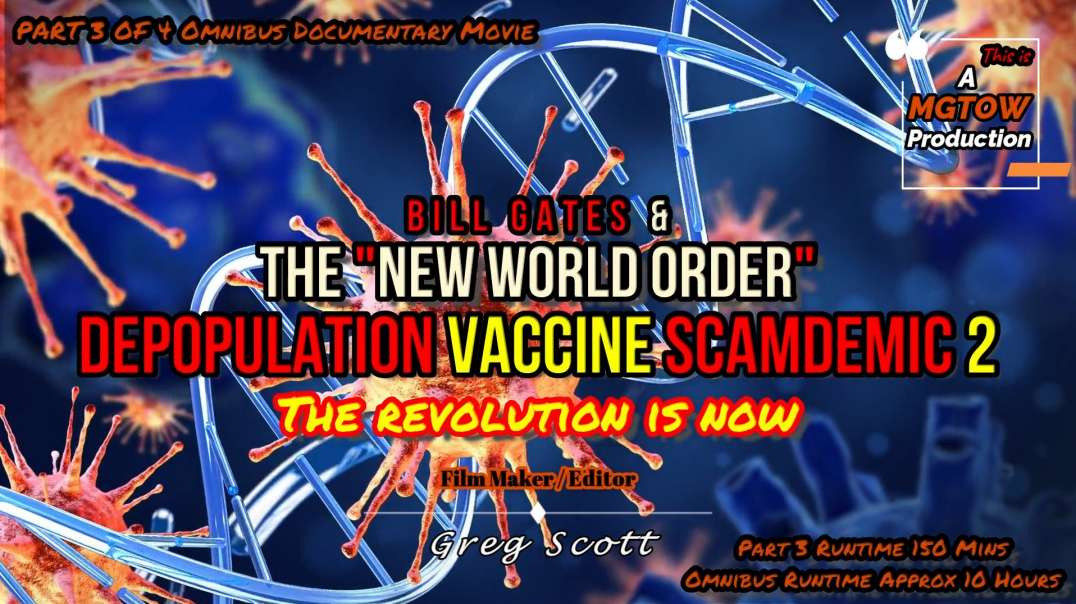 """Bill Gates & The """"New World Order"""" Depopulation Vaccine SCAMDEMIC 2 - Part 3 Of 4"""