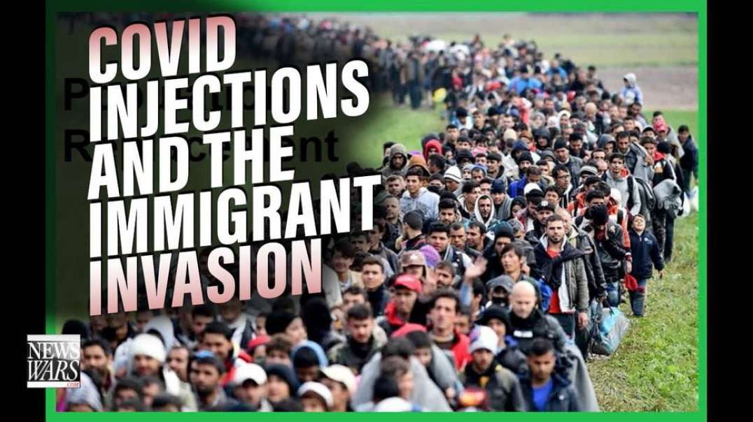 COVID Injections And The Immigration Invasion