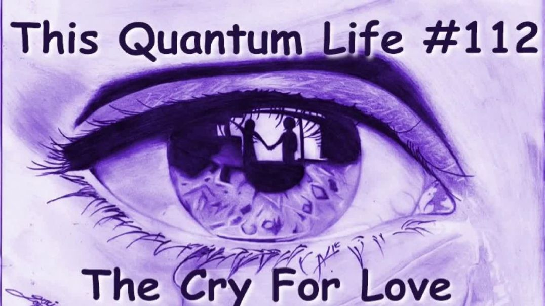 This Quantum Life #112 - The Cry For Love