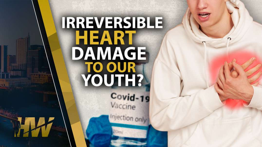 IRREVERSIBLE HEART DAMAGE TO OUR YOUTH?