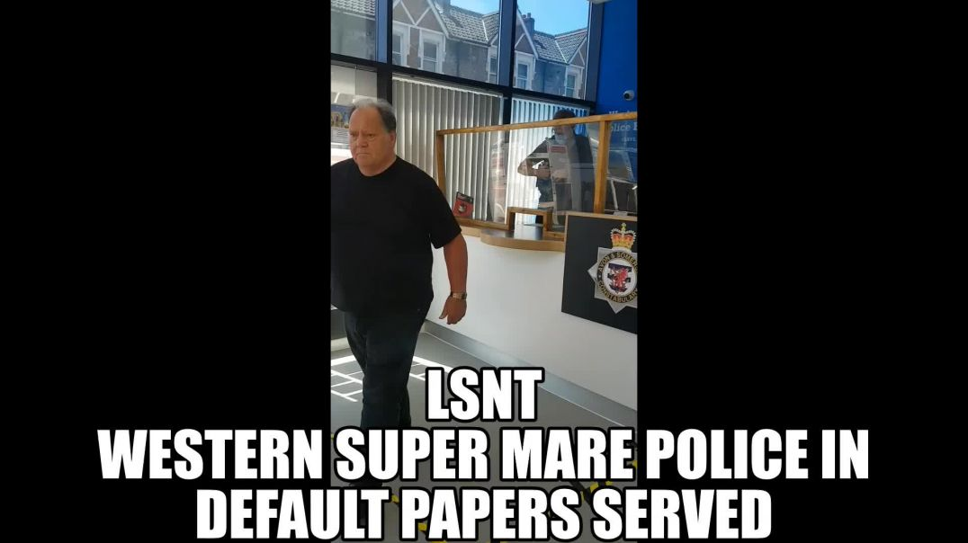 Western Super Mare Police In Default Magna Carta Treason! They Are Laughing At YOU!