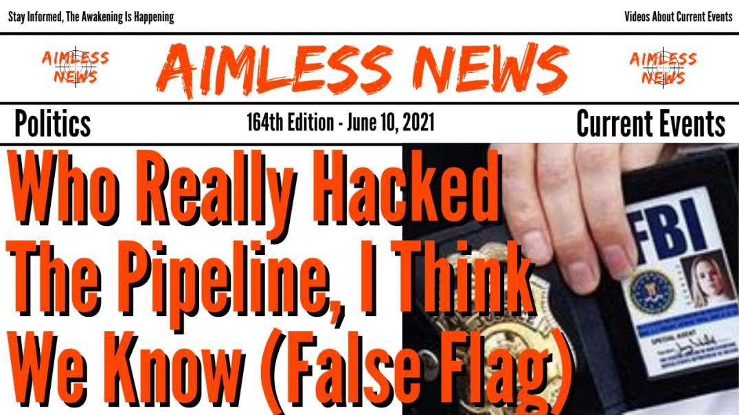Who Really Hacked The Pipeline, I Think You Know (False Flag) They Are All Liars