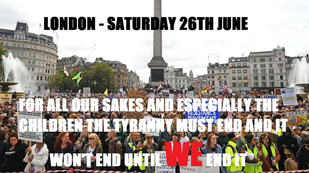 Huge London Protest This Saturday 26th June - Your Obedience Is Prolonging This Nightmare