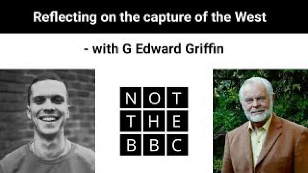Not BBC One - Reflecting on the capture of the West - with G Edward Griffin