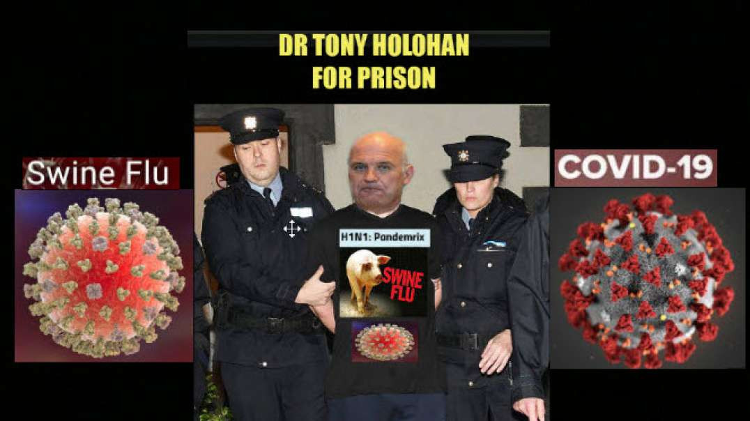 Dr Tony Holohan For Prison - The Man who brings you Covid 19 Vaccine brought you the Swine Flu One