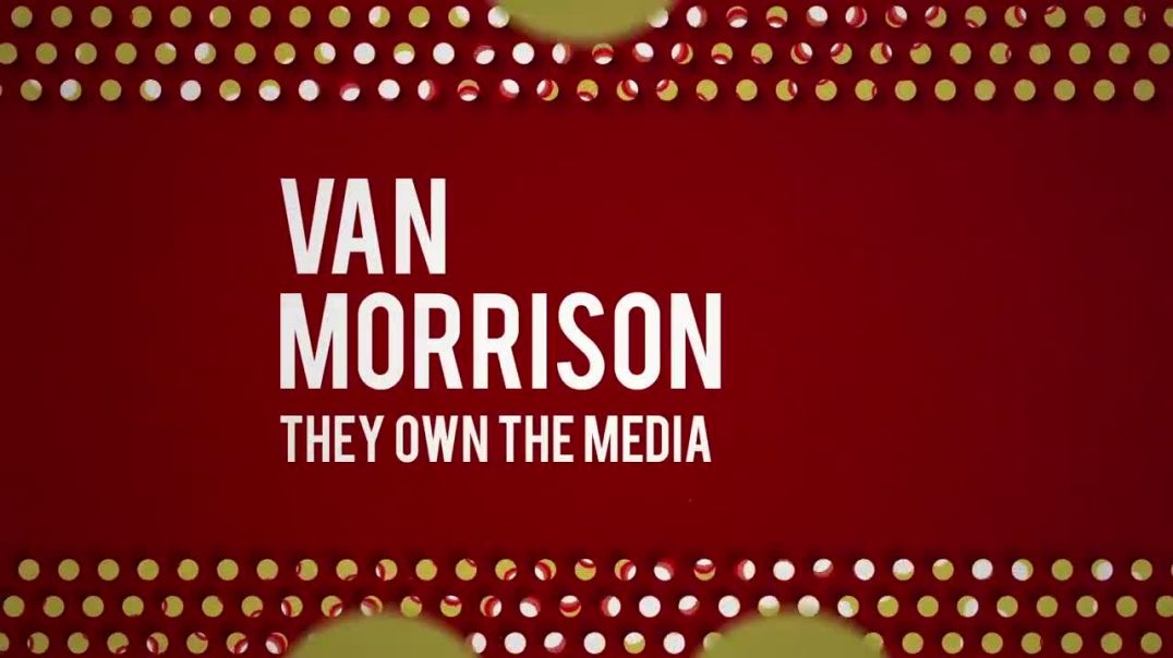 They Own The Media - Van Morrison