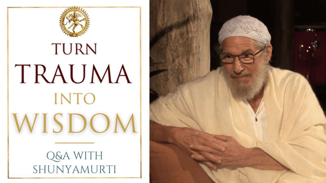 Trauma Can Trigger Transformation - Questions and Answers with Shunyamurti