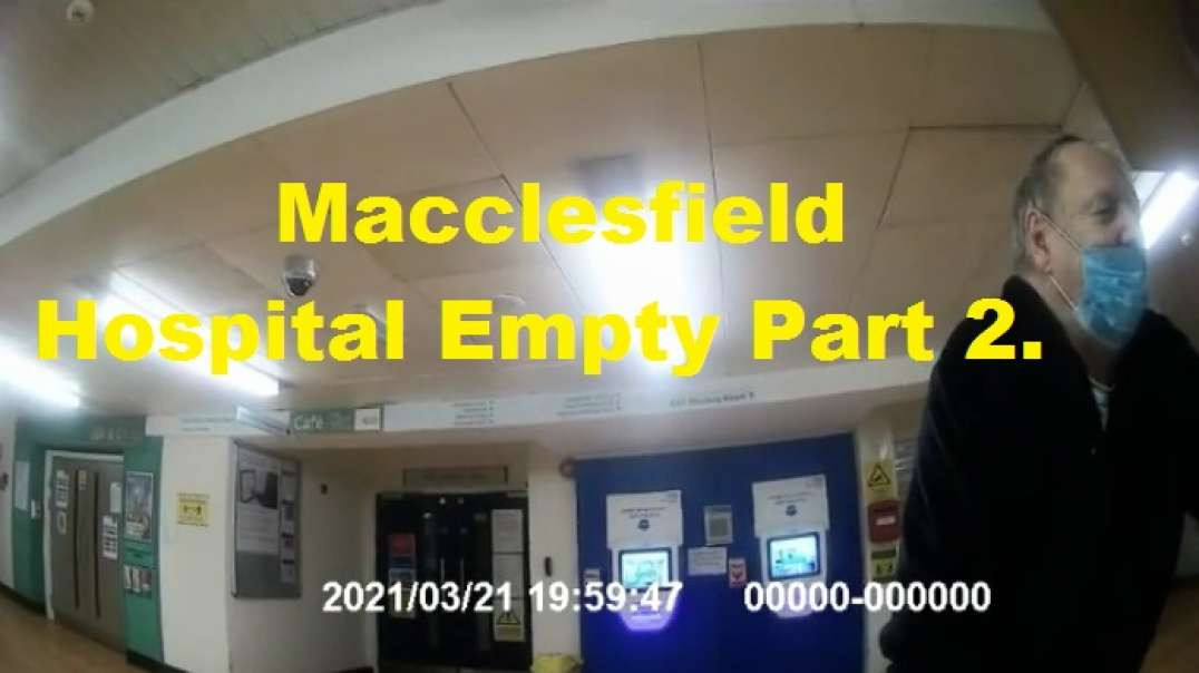 Macclesfield Hospital Still Empty In This Plandemic Scamdemic 21.3.21