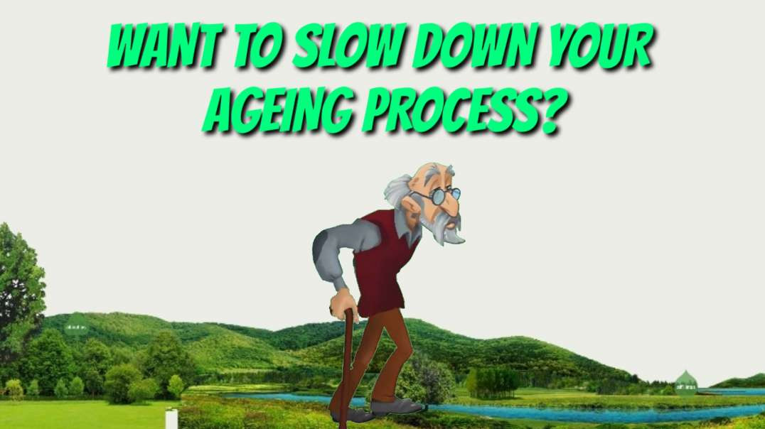 Want to slow down your ageing process?