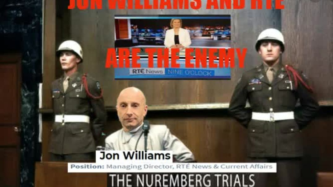 JON WILLIAMS AND RTE ARE THE ENEMY OF IRELAND