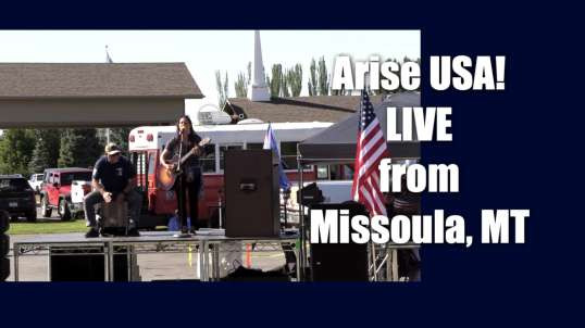 Arise USA IS Live from Missoula, MT