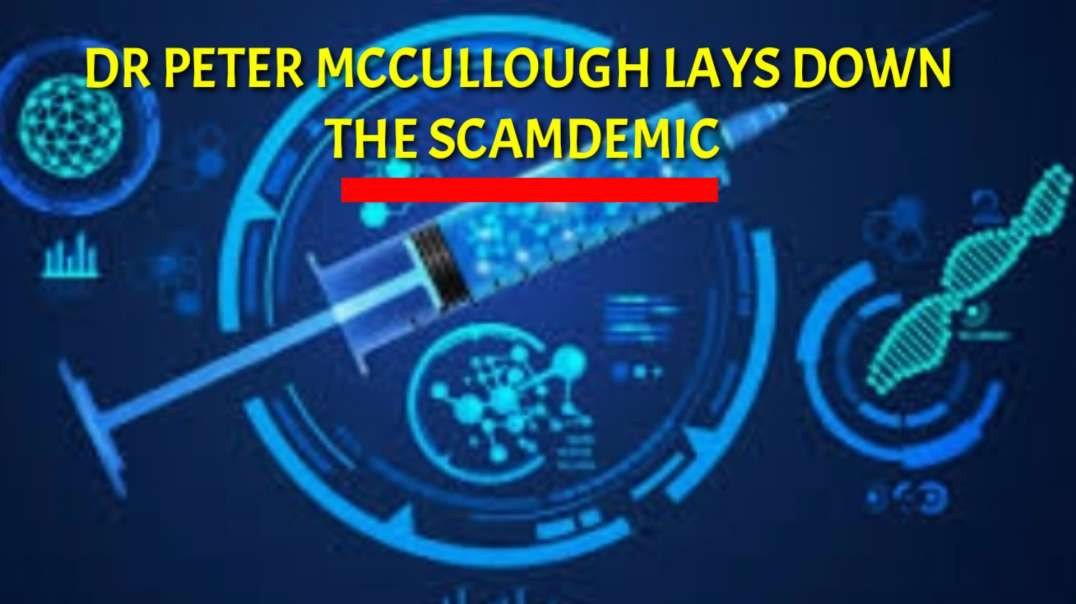 Dr Peter Mccullough lays down the SCAMDEMIC