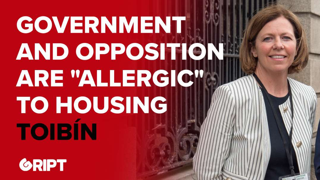 """Toibín: Government and opposition are """"allergic"""" to housing 