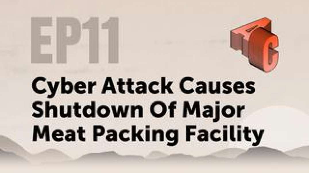 EP 11: Cyber Attack Causes Shutdown Of Major Meat Packing Facility   Awakening Consciousness with As