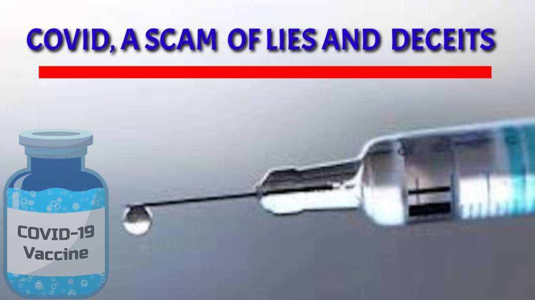 COVID, a SCAM of lies and deceits