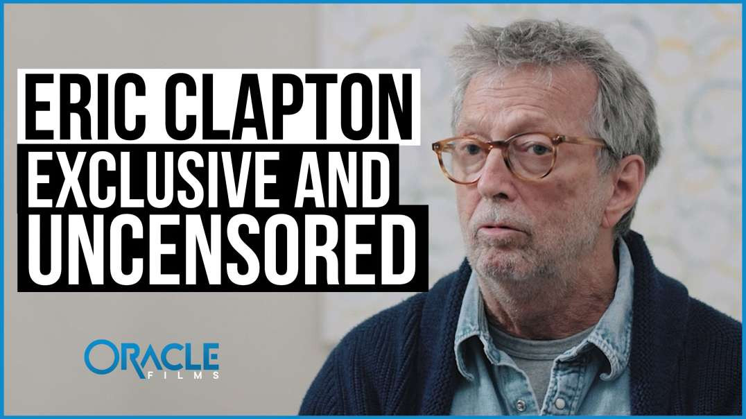 Eric Clapton: Exclusive & Uncensored | Oracle Films