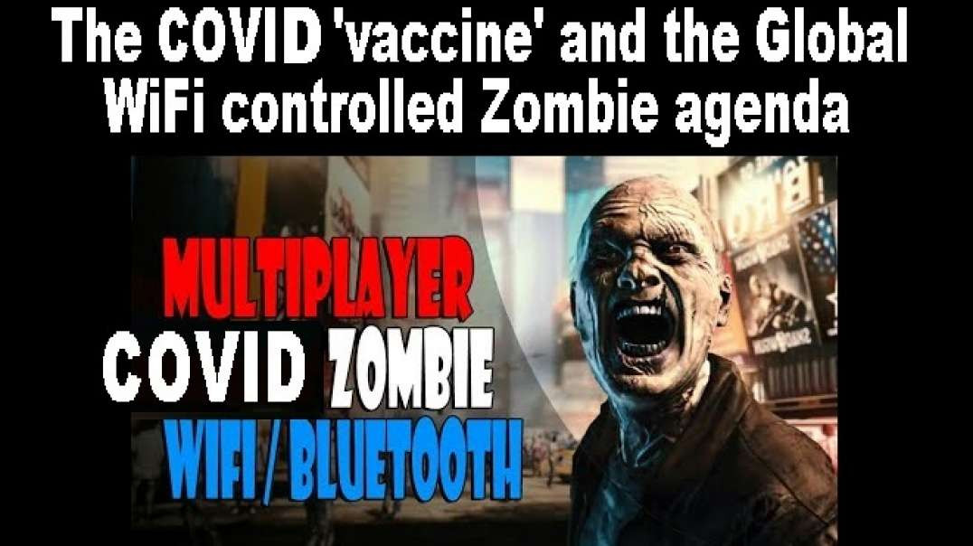 The COVId 'vaccine' and the Global WiFi controlled Zombie agenda