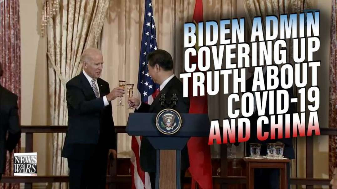 Biden Admin and Federal Gov Actively Covering Up the Truth About Covid-19 and the Chinese Military