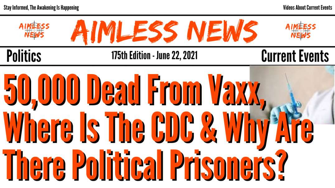 50,000 Dead From Vaxx, Where Is The CDC & Why Do We Allow Holding Political Prisoners?