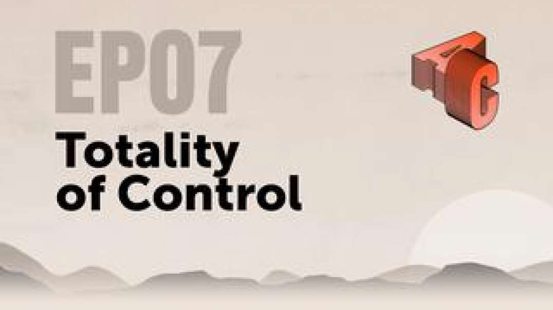 EP07: Totality of Control - How Every Facet of Life is Manipulated | Awakening Consciousness with As