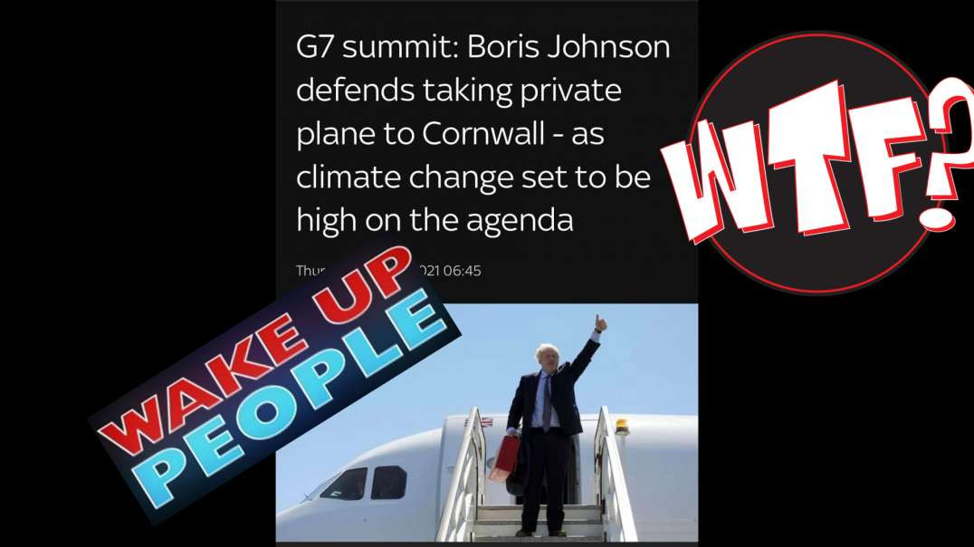 Hypocrisy of Bojo G7 and flying down to Cornwall