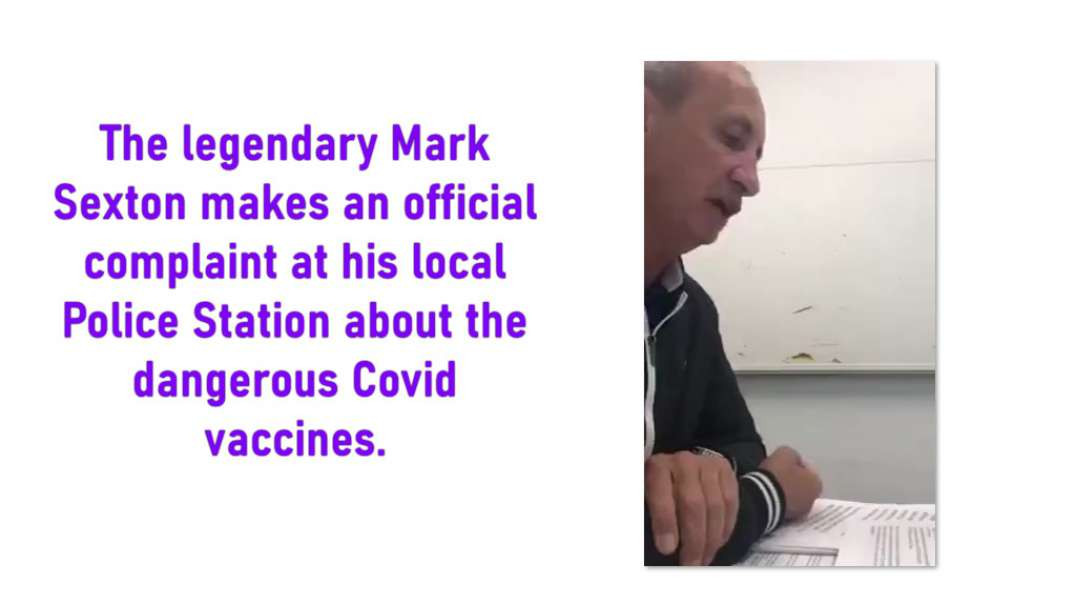 Mark Sexton makes official complaint to THE POLICE about Covid Vaccines killing innocent citizens
