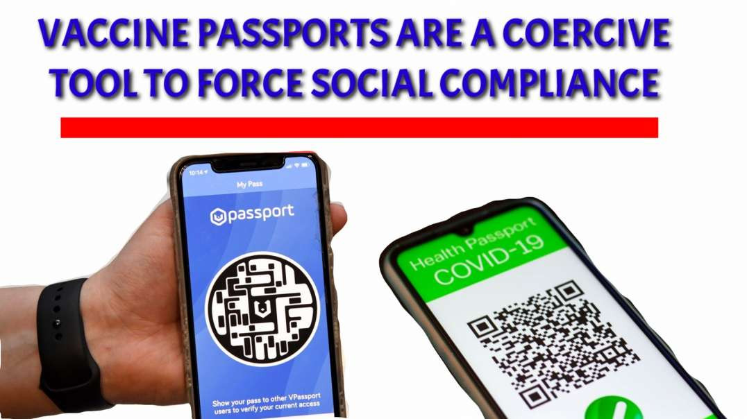 Vaccine passports are a COERCIVE TOOL  to force SOCIAL COMPLIANCE