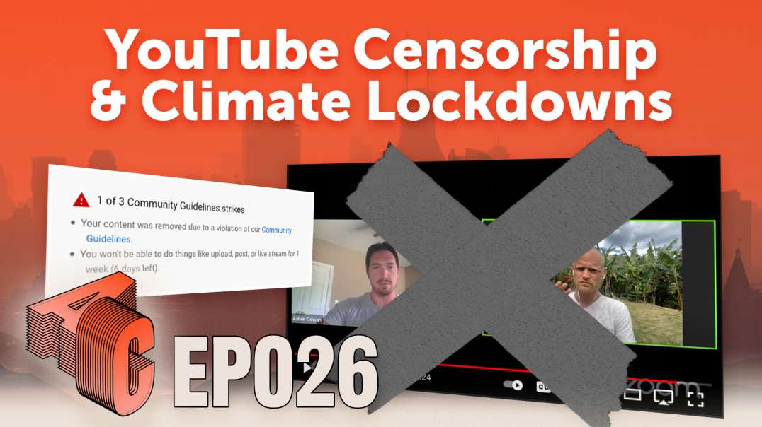 Episode 27: YouTube Censorship and Climate Lockdowns