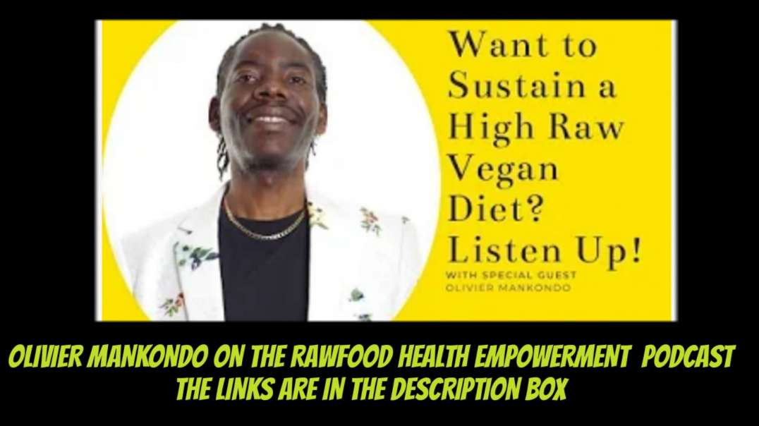 Olivier Mankondo on The Raw Food health Empowerment Podcast