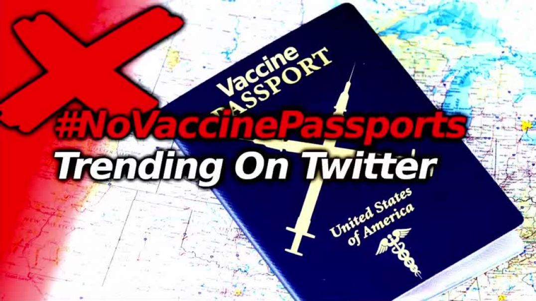 #NoVaccinePassports Trends On Twitter; Outrage Over Evil Coerced Medicine is Working, Keep it Up!