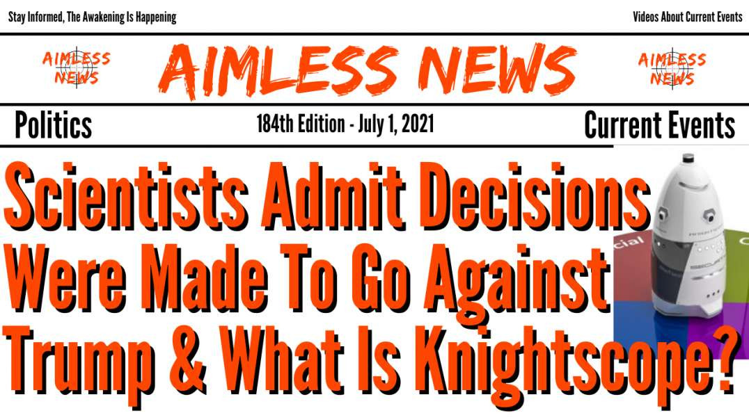 Scientists Admit Decisions Were Made To Go Against Trump & What Is Knightscope?