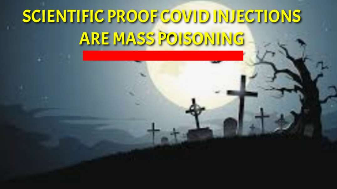 Scientific proof COVID injections are MASS POISONING