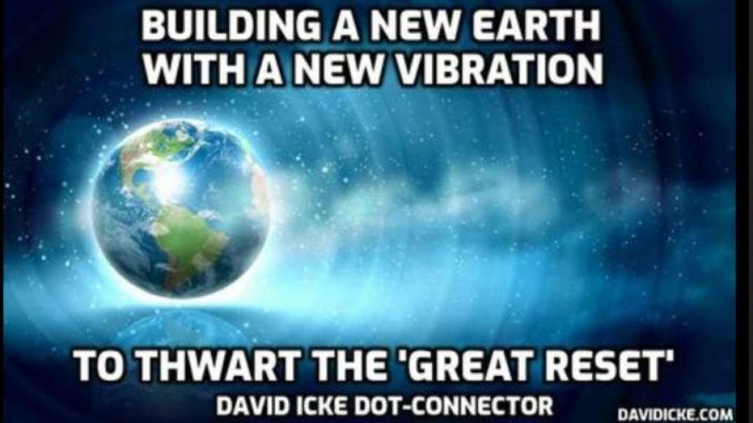 BUILDING A NEW EARTH WITH A NEW VIBRATION - TO THWART THE 'GREAT RESET'