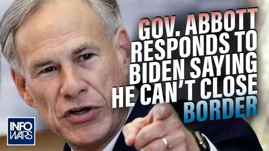 Greg Abbott Responds To Biden Administration Saying He Can't Close The Texas Border