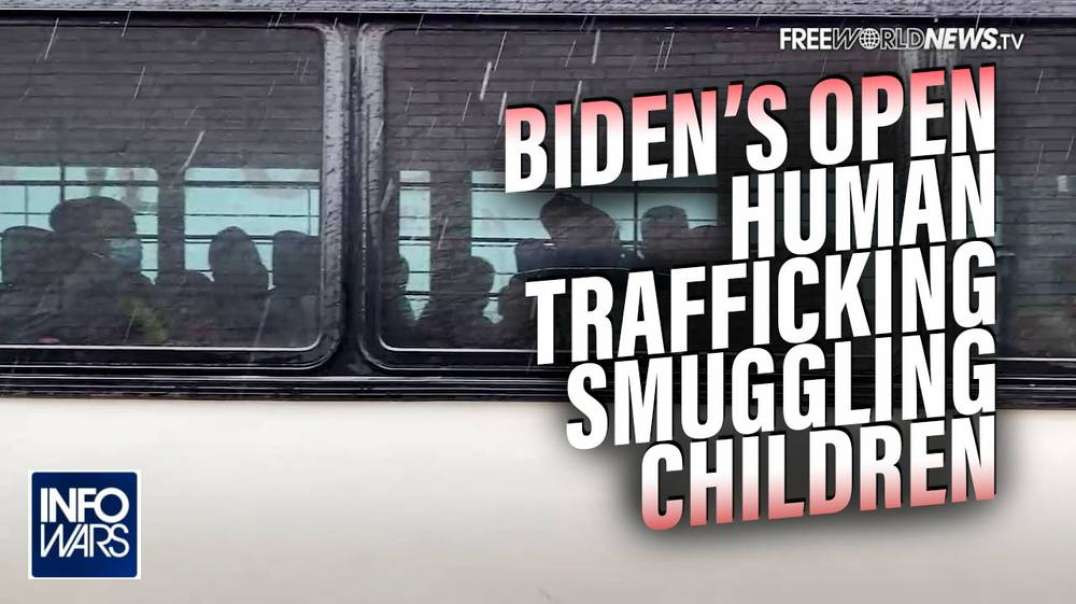 See The Proof of Biden's Open Human Trafficking Operation Smuggling Children