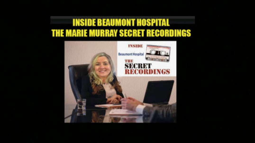 The Marie Murray Beaumont Hospital Secret Recordings by Whistleblower