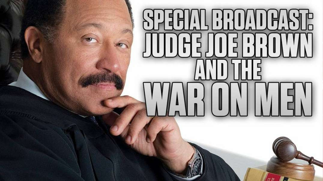 Special Broadcast - Judge Joe Brown Breaks Down Why There Is A War On Men