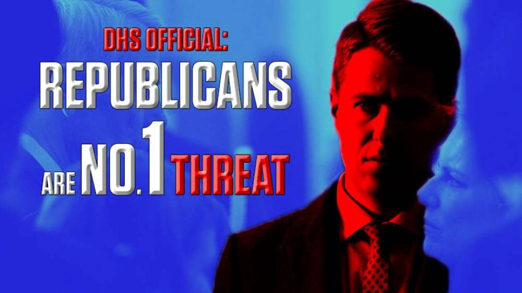 """Breaking: Biden's DHS Lists Republicans As """"#1 National Security Threat"""""""