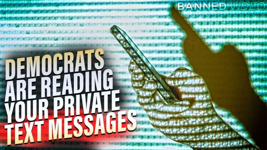 Learn Why The Democrats Are Reading Your Private Text Messages: Special Report