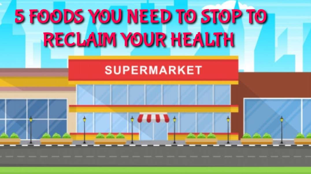 5 foods you need to STOP to reclaim your HEALTH