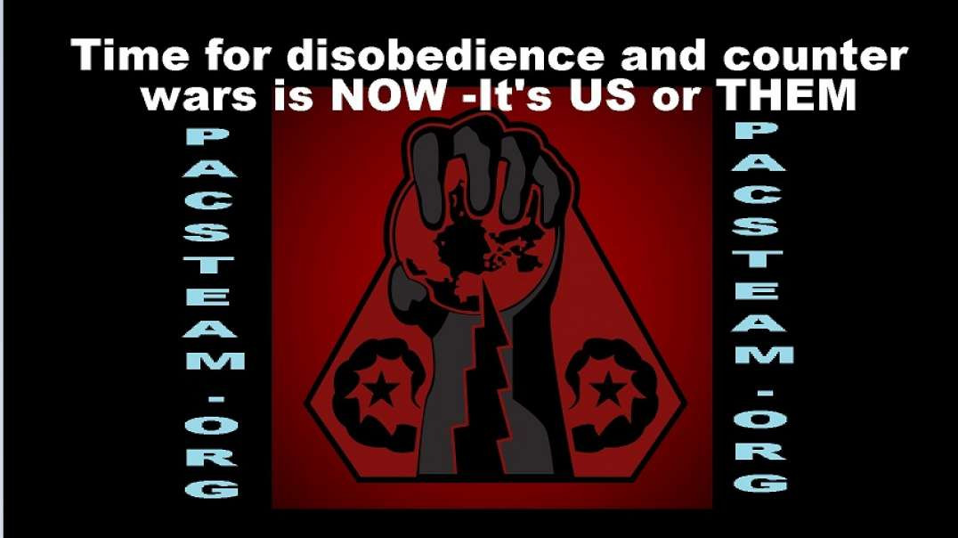 Time for disobedience and counter wars is NOW -It's US or THEM