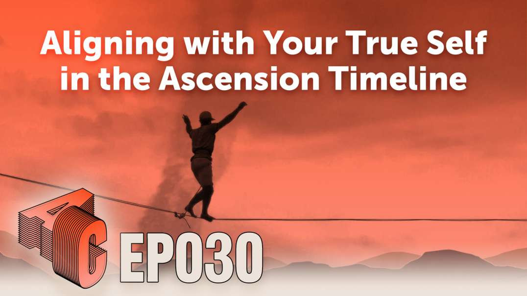 Episode 30: Aligning with Your True Self in the Ascension Timeline