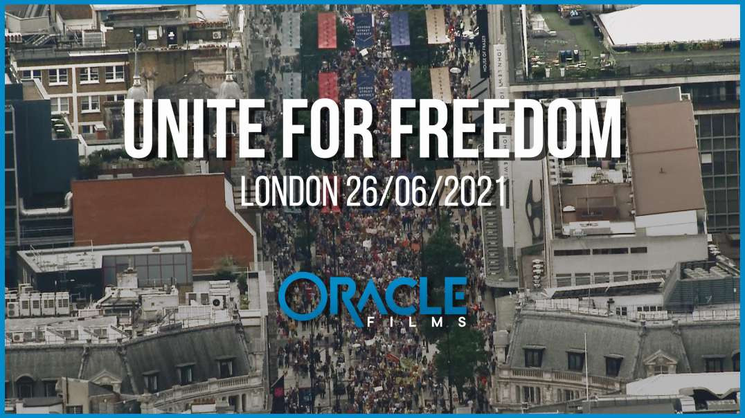 UNITE FOR FREEDOM   London 26/06/2021   Oracle Films