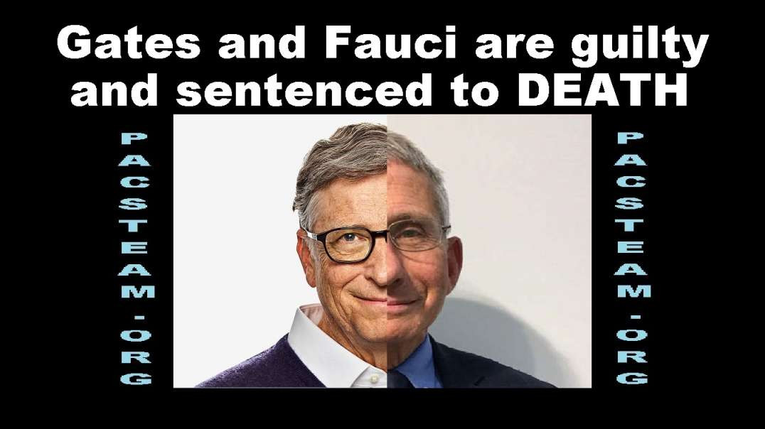 Gates and Fauci are guilty and sentenced to DEATH