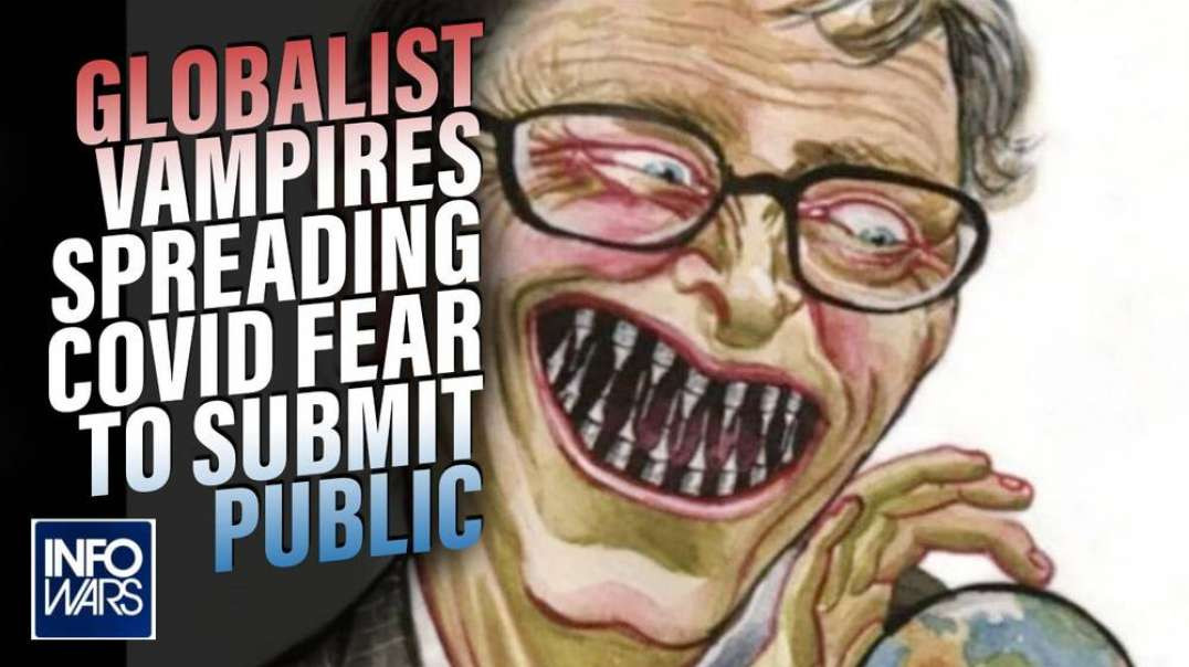 Who are the Globalist Vampires Spreading Covid Virus Fear to Submit the Public?