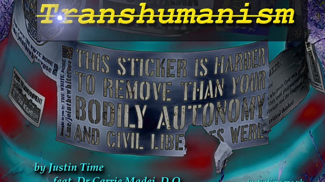 Transhumanism by Justin Time feat. Dr Carrie Madej, D.O.