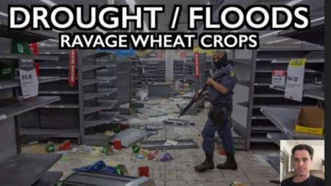 GLOBAL WHEAT SUPPLIES SHORT AS DROUGHT/FLOOD RAVAGE CROPS & SUPPLY CHAIN FALTERS