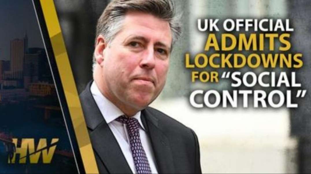"""UK OFFICIAL ADMITS LOCKDOWNS FOR """"SOCIAL CONTROL"""""""